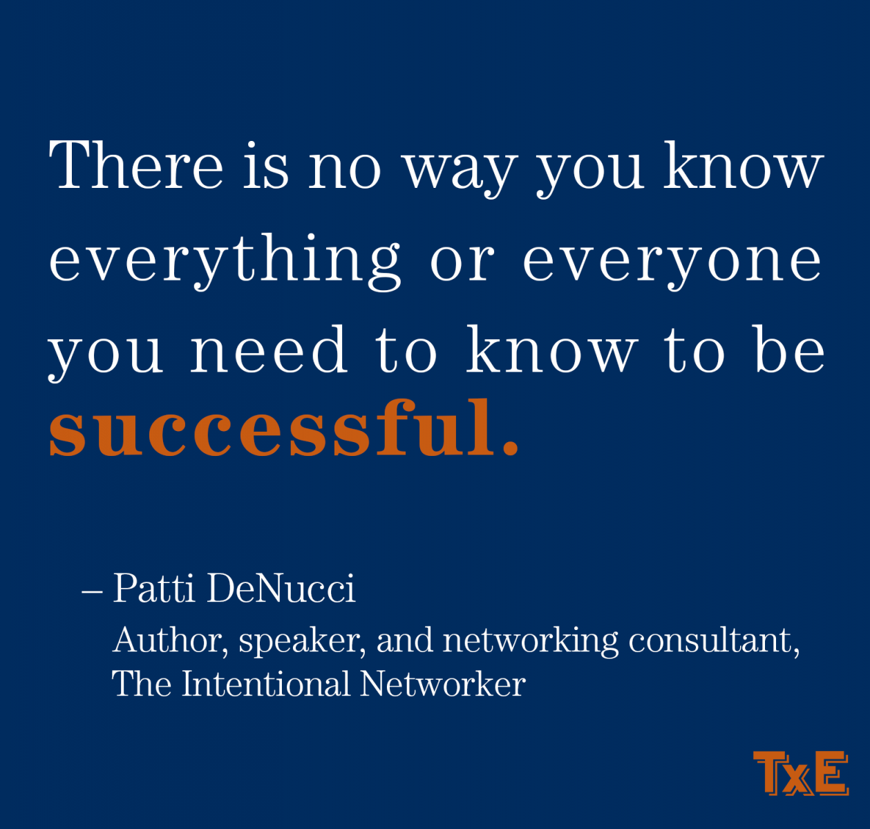 There is no way you know everything you need to be successful, Patti DeNucci